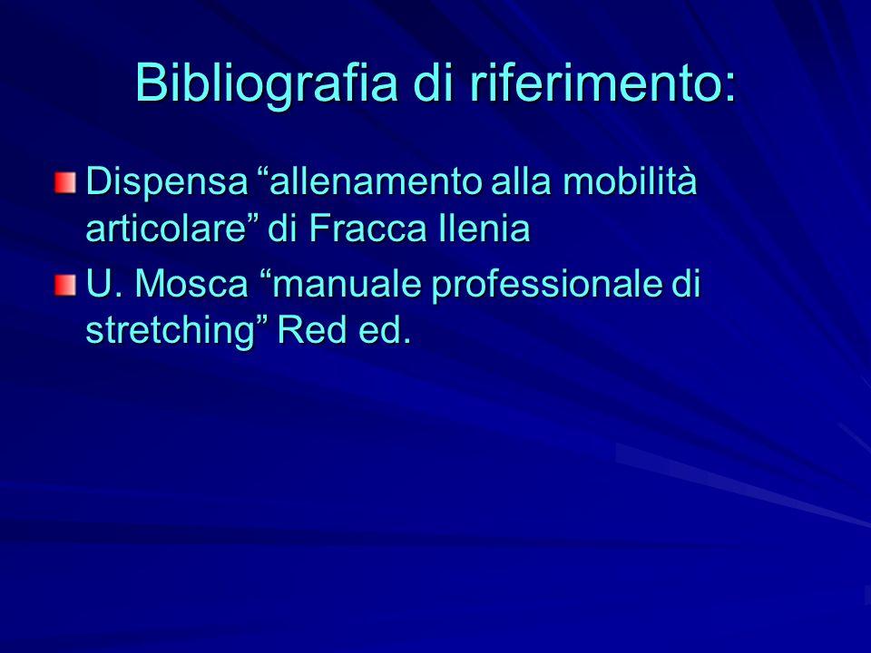 Bibliografia di riferimento: Dispensa allenamento alla mobilità articolare di Fracca Ilenia U. Mosca manuale professionale di stretching Red ed.
