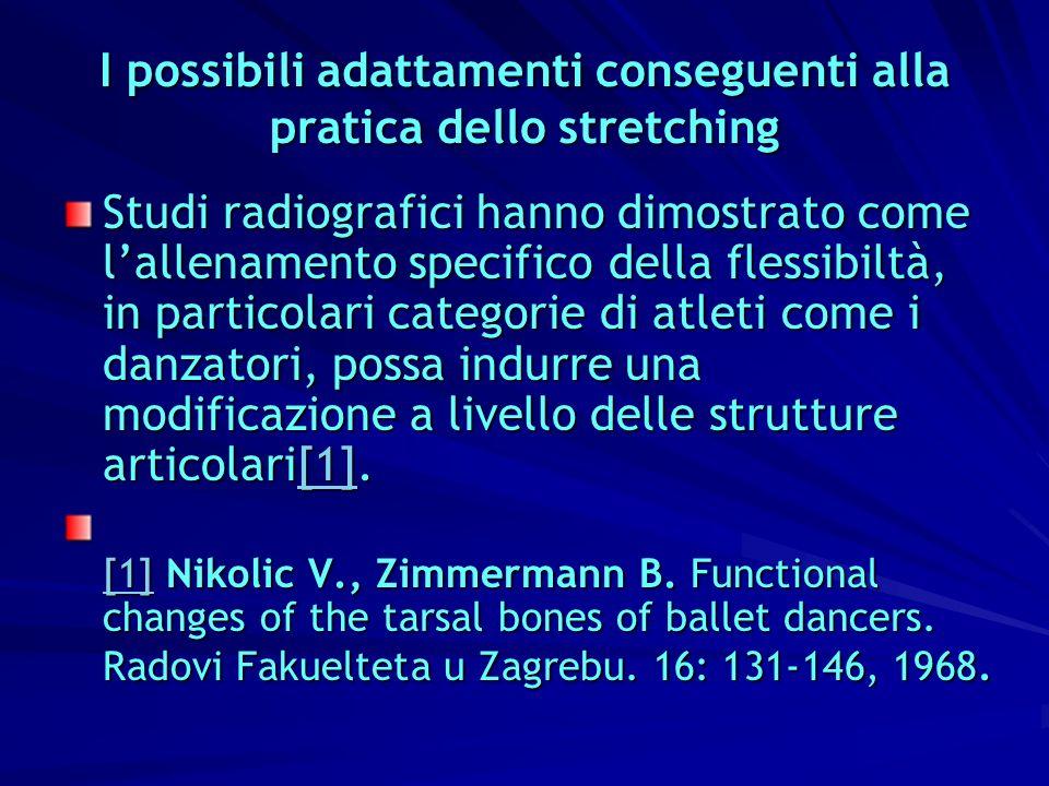 I possibili adattamenti conseguenti alla pratica dello stretching Studi radiografici hanno dimostrato come lallenamento specifico della flessibiltà, i