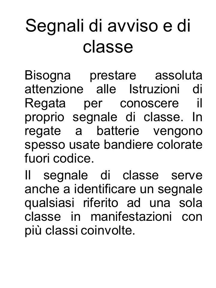 Segnali di avviso e di classe Bisogna prestare assoluta attenzione alle Istruzioni di Regata per conoscere il proprio segnale di classe.