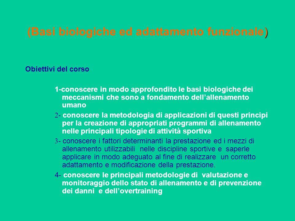 ) (Basi biologiche ed adattamento funzionale) Obiettivi del corso 1-conoscere in modo approfondito le basi biologiche dei meccanismi che sono a fondam