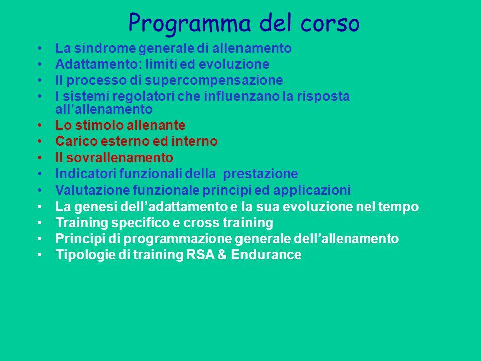 Programma del corso La sindrome generale di allenamento Adattamento: limiti ed evoluzione Il processo di supercompensazione I sistemi regolatori che i