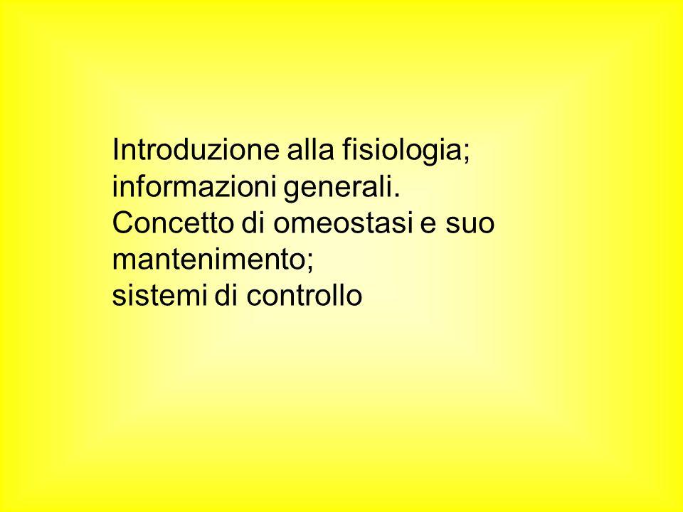 Introduzione alla fisiologia; informazioni generali. Concetto di omeostasi e suo mantenimento; sistemi di controllo