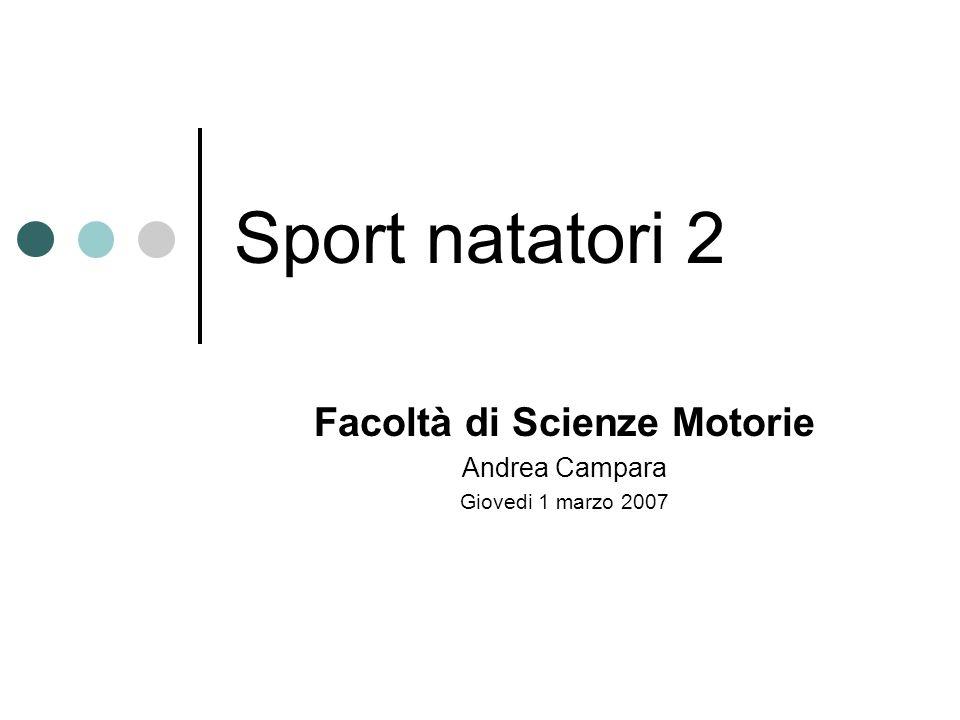 Sport natatori 2 Facoltà di Scienze Motorie Andrea Campara Giovedi 1 marzo 2007