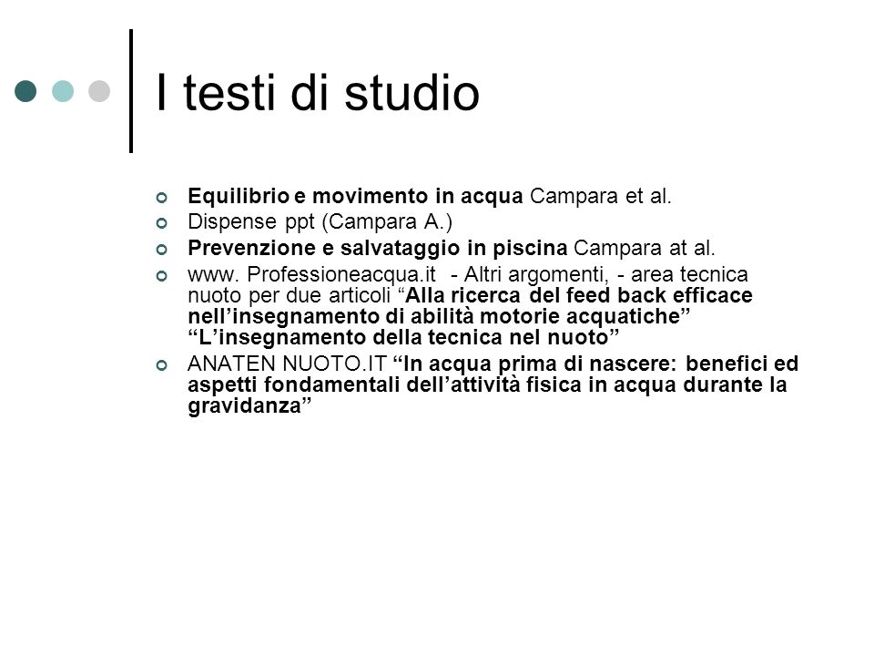 I testi di studio Equilibrio e movimento in acqua Campara et al. Dispense ppt (Campara A.) Prevenzione e salvataggio in piscina Campara at al. www. Pr