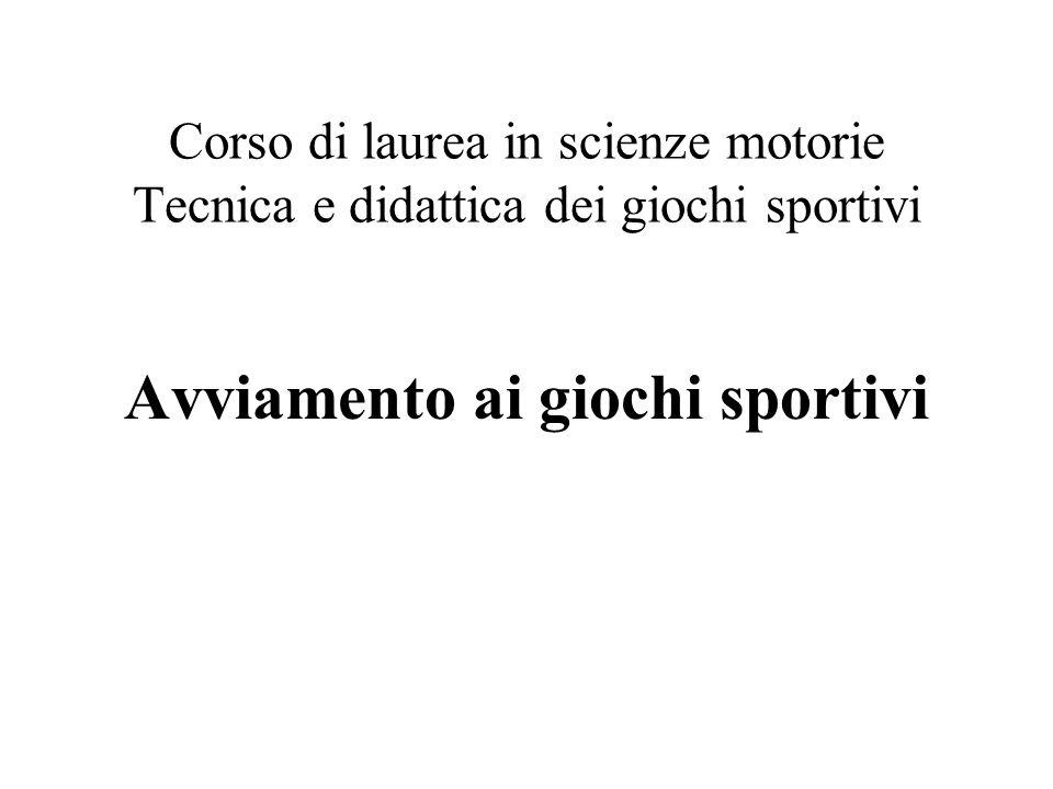 Corso di laurea in scienze motorie Tecnica e didattica dei giochi sportivi Avviamento ai giochi sportivi