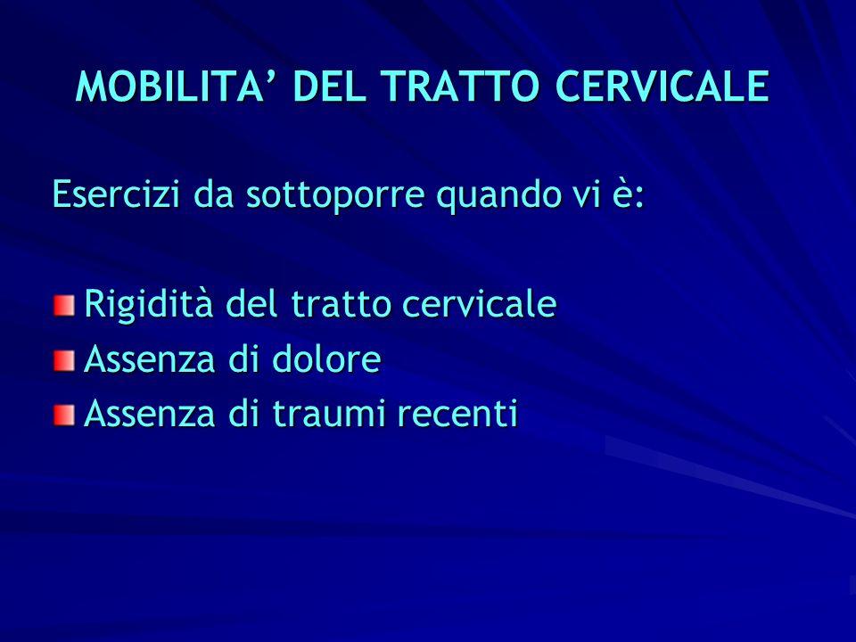 MOBILITA DEL TRATTO CERVICALE Esercizi da sottoporre quando vi è: Rigidità del tratto cervicale Assenza di dolore Assenza di traumi recenti