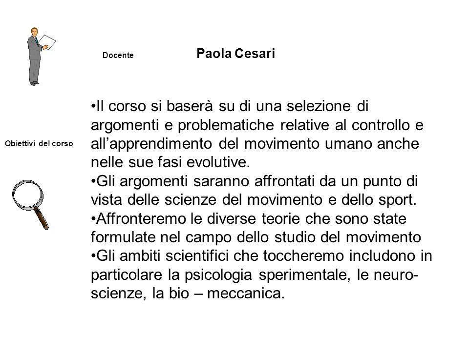 Docente Paola Cesari Obiettivi del corso Il corso si baserà su di una selezione di argomenti e problematiche relative al controllo e allapprendimento