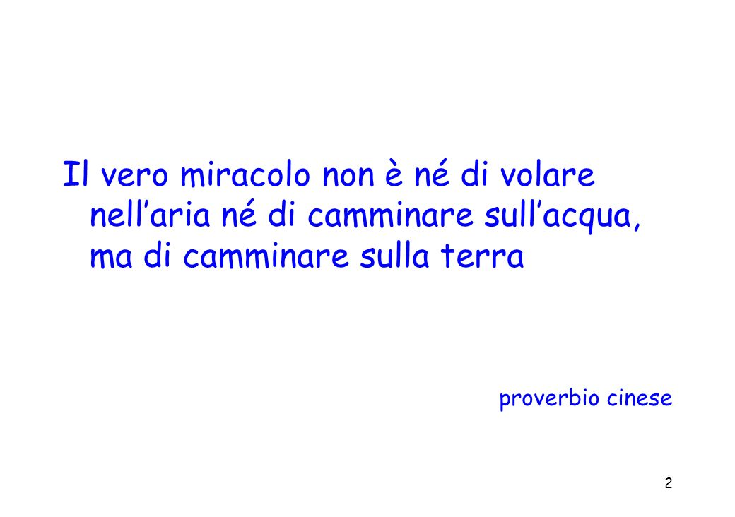 2 Il vero miracolo non è né di volare nellaria né di camminare sullacqua, ma di camminare sulla terra proverbio cinese