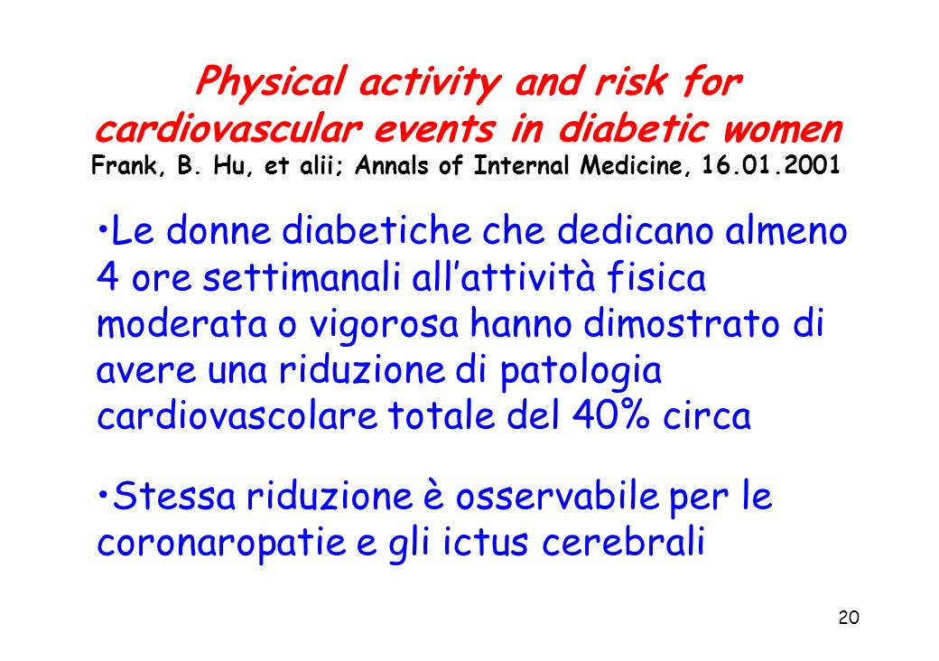 20 Physical activity and risk for cardiovascular events in diabetic women Frank, B. Hu, et alii; Annals of Internal Medicine, 16.01.2001 Le donne diab