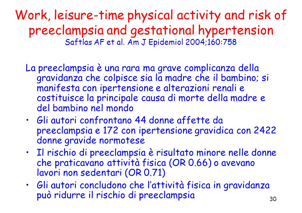 30 Work, leisure-time physical activity and risk of preeclampsia and gestational hypertension Saftlas AF et al. Am J Epidemiol 2004;160:758 La preecla