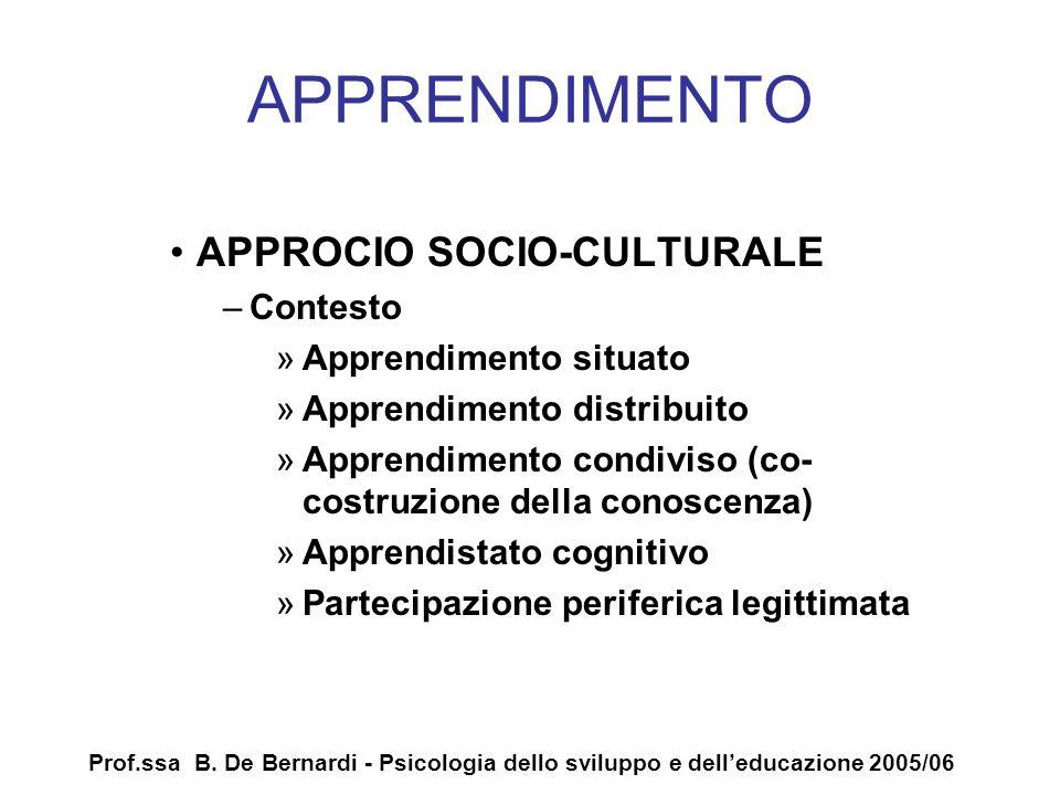 Prof.ssa B. De Bernardi - Psicologia dello sviluppo e delleducazione 2005/06 APPRENDIMENTO APPROCIO SOCIO-CULTURALE –Contesto »Apprendimento situato »
