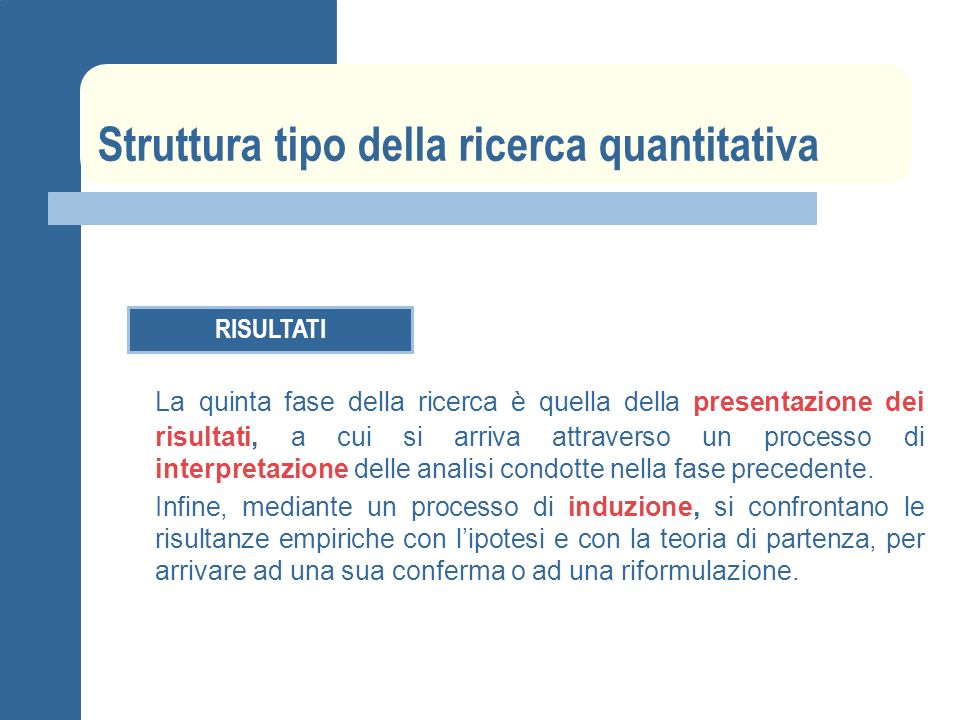 Struttura tipo della ricerca quantitativa RISULTATI La quinta fase della ricerca è quella della presentazione dei risultati, a cui si arriva attravers