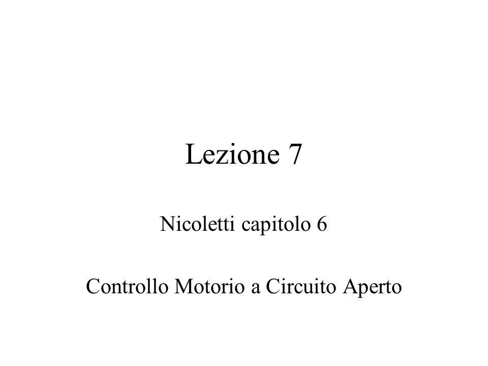 Lezione 7 Nicoletti capitolo 6 Controllo Motorio a Circuito Aperto