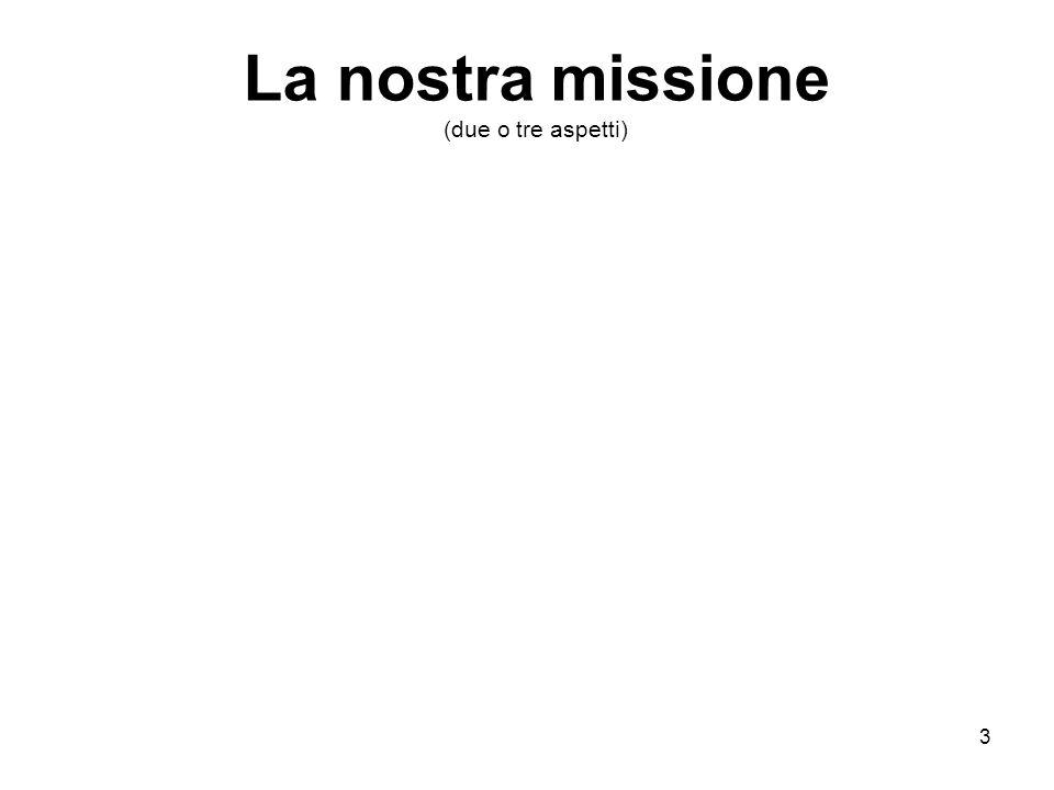 3 La nostra missione (due o tre aspetti)