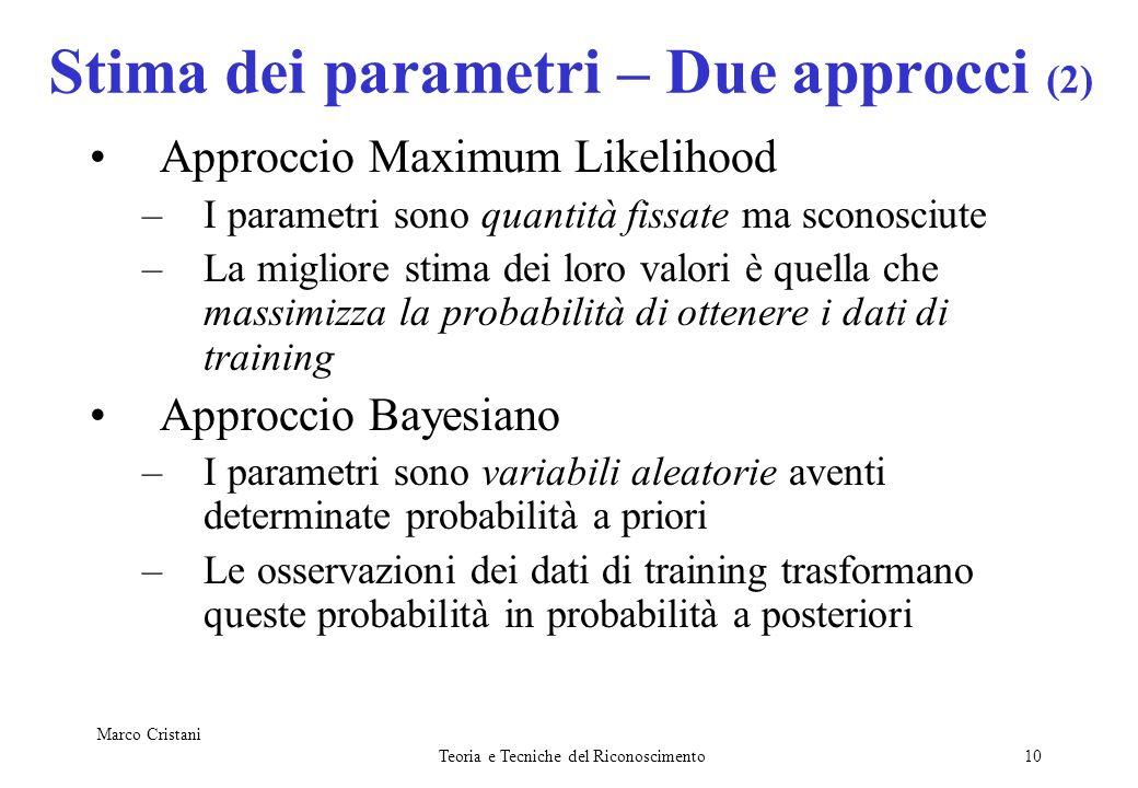 Marco Cristani Teoria e Tecniche del Riconoscimento10 Stima dei parametri – Due approcci (2) Approccio Maximum Likelihood –I parametri sono quantità f