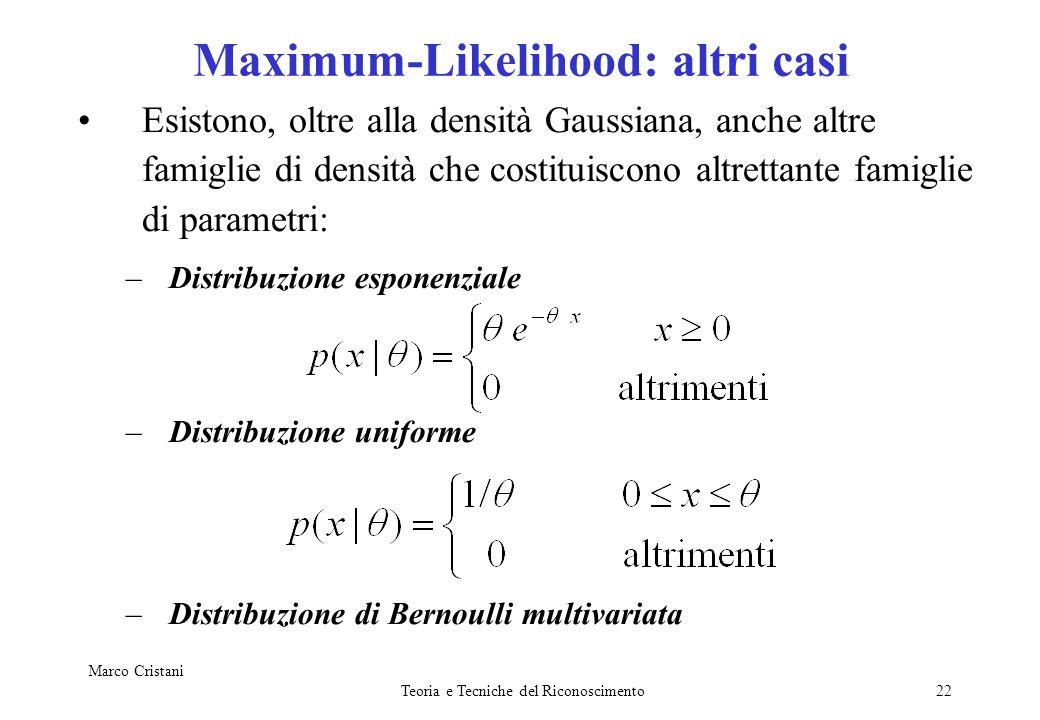 Marco Cristani Teoria e Tecniche del Riconoscimento22 Maximum-Likelihood: altri casi Esistono, oltre alla densità Gaussiana, anche altre famiglie di d