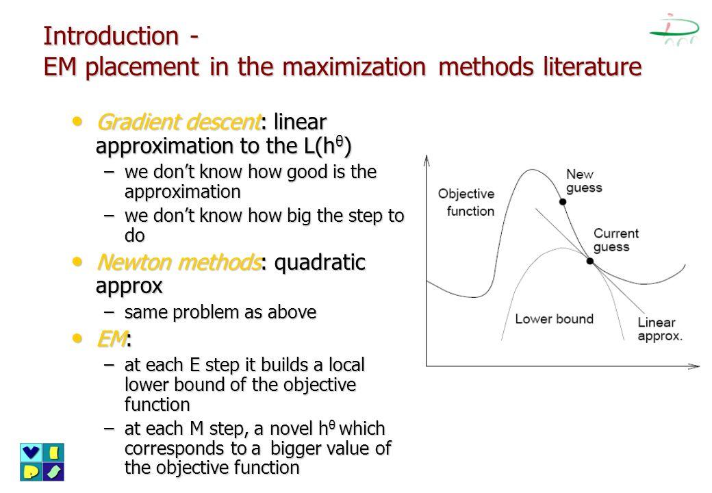 Introduction - EM placement in the maximization methods literature Gradient descent: linear approximation to the L(h θ ) Gradient descent: linear appr
