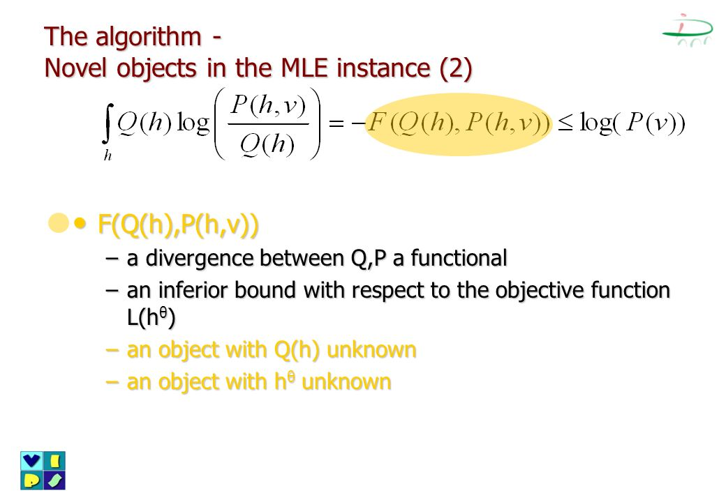 The algorithm - Novel objects in the MLE instance (2) F(Q(h),P(h,v)) F(Q(h),P(h,v)) –a divergence between Q,P a functional –an inferior bound with res