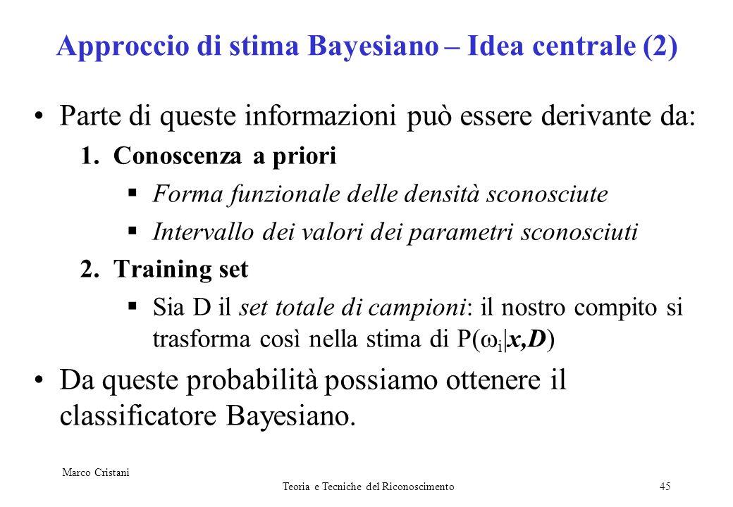 Marco Cristani Teoria e Tecniche del Riconoscimento45 Approccio di stima Bayesiano – Idea centrale (2) Parte di queste informazioni può essere derivan