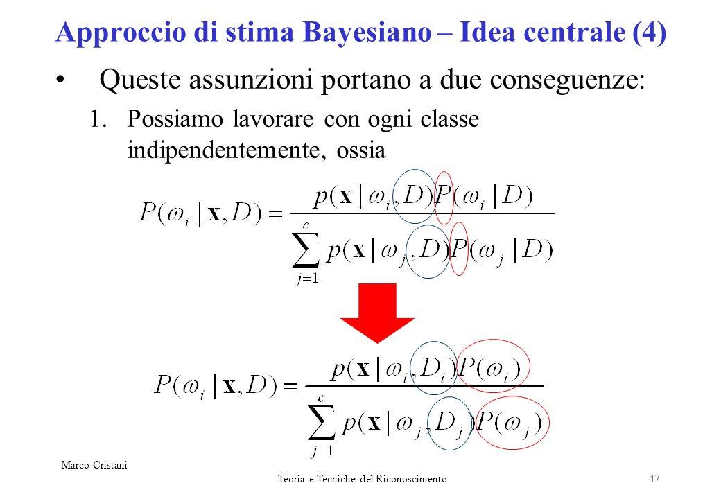 Marco Cristani Teoria e Tecniche del Riconoscimento47 Approccio di stima Bayesiano – Idea centrale (4) Queste assunzioni portano a due conseguenze: 1.