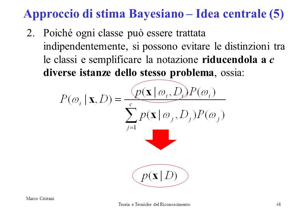 Marco Cristani Teoria e Tecniche del Riconoscimento48 2.Poiché ogni classe può essere trattata indipendentemente, si possono evitare le distinzioni tr
