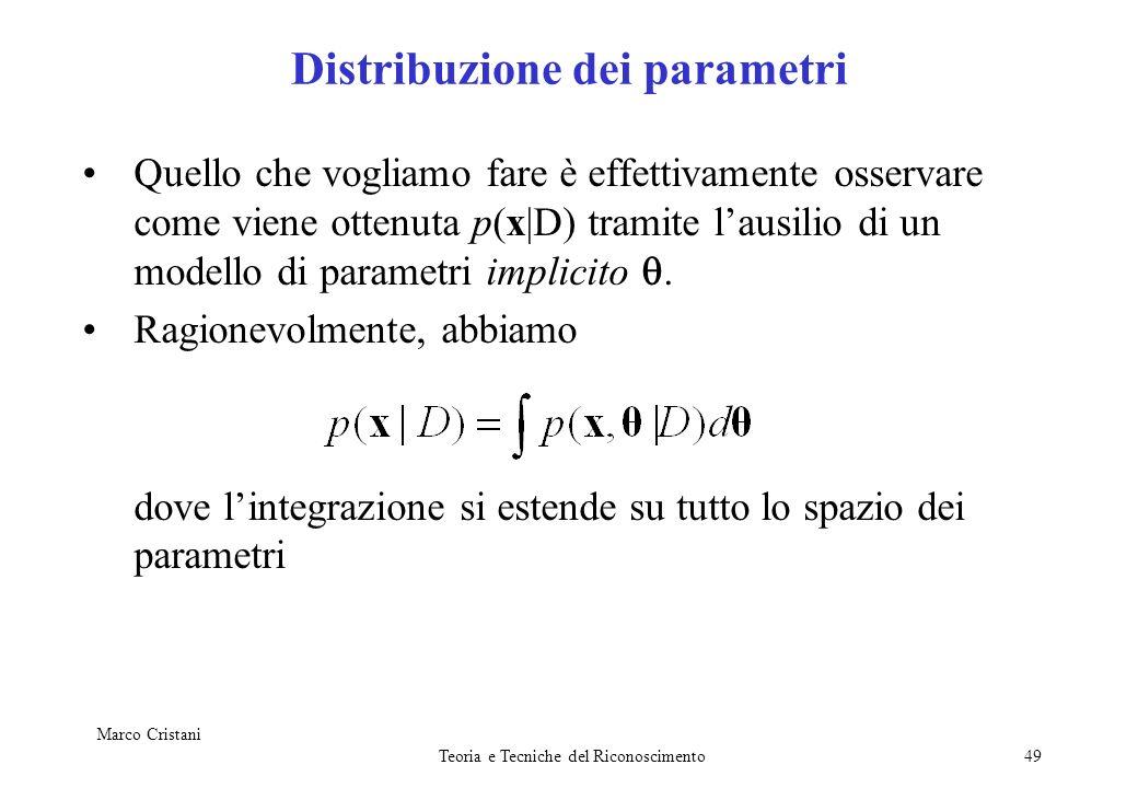 Marco Cristani Teoria e Tecniche del Riconoscimento49 Distribuzione dei parametri Quello che vogliamo fare è effettivamente osservare come viene otten