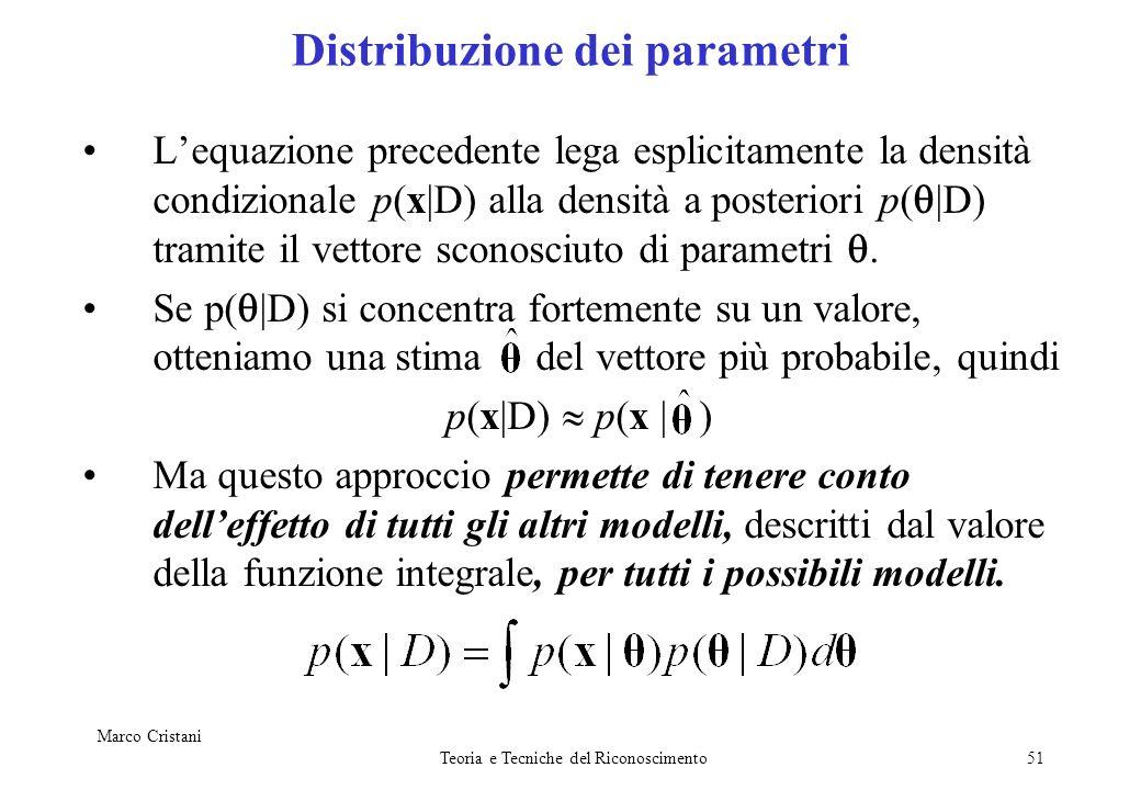 Marco Cristani Teoria e Tecniche del Riconoscimento51 Lequazione precedente lega esplicitamente la densità condizionale p(x|D) alla densità a posterio