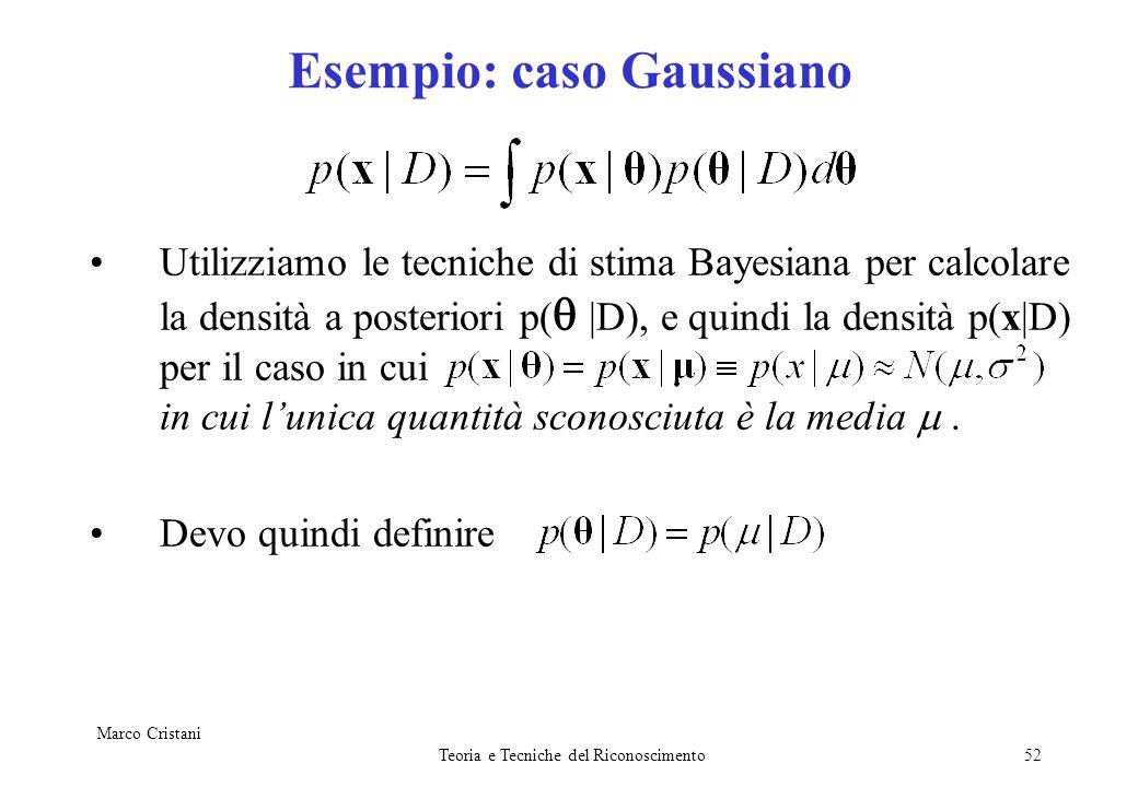 Marco Cristani Teoria e Tecniche del Riconoscimento52 Esempio: caso Gaussiano Utilizziamo le tecniche di stima Bayesiana per calcolare la densità a po
