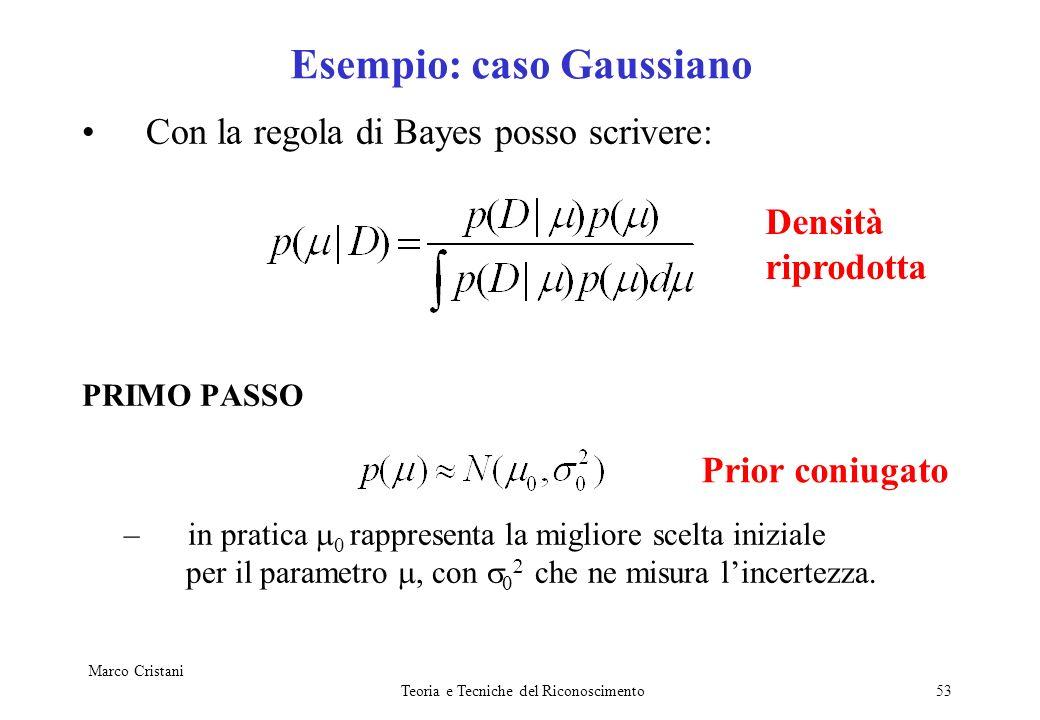Marco Cristani Teoria e Tecniche del Riconoscimento53 Esempio: caso Gaussiano Con la regola di Bayes posso scrivere: PRIMO PASSO –in pratica 0 rappres