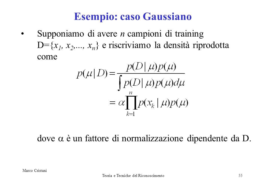 Marco Cristani Teoria e Tecniche del Riconoscimento55 Esempio: caso Gaussiano Supponiamo di avere n campioni di training D={x 1, x 2,..., x n } e risc