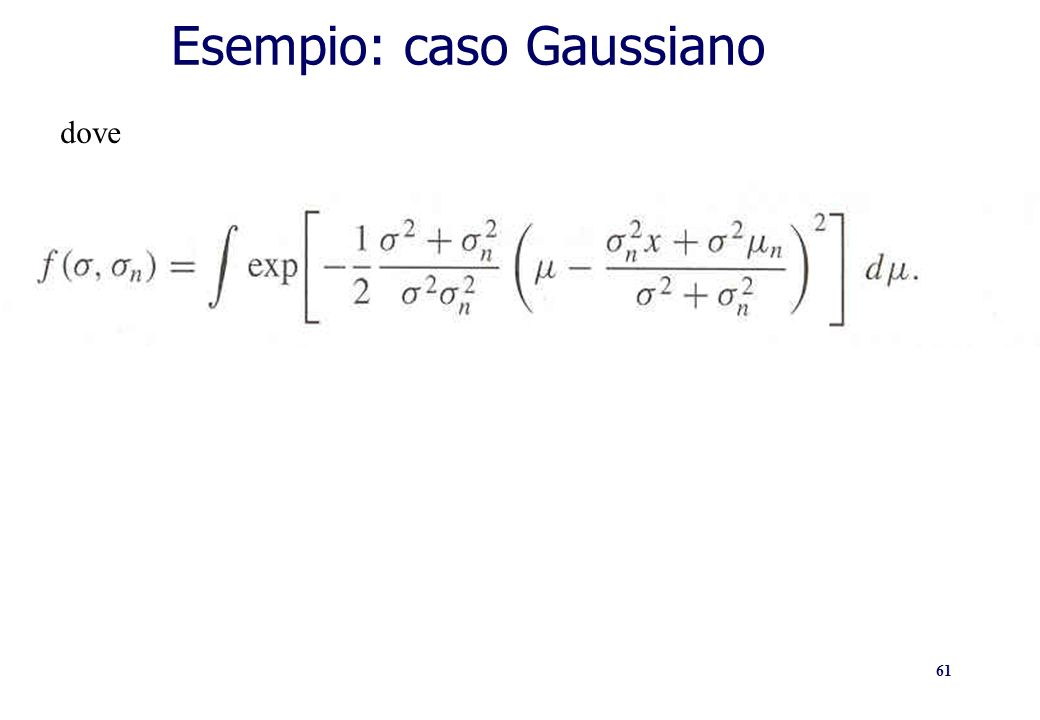 61 Esempio: caso Gaussiano dove