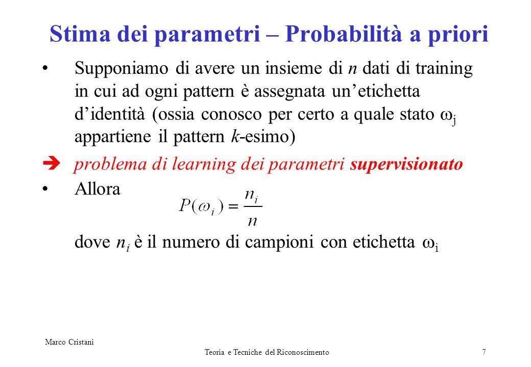 Marco Cristani Teoria e Tecniche del Riconoscimento7 Stima dei parametri – Probabilità a priori Supponiamo di avere un insieme di n dati di training i