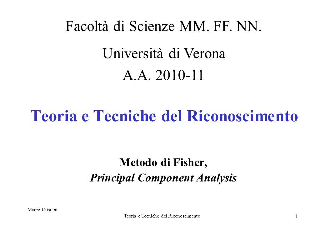 Marco Cristani Teoria e Tecniche del Riconoscimento2 Il problema è quello di ridurre la dimensionalità dello spazio delle features in modo da rendere il problema di classificazione computazionalmente trattabile.