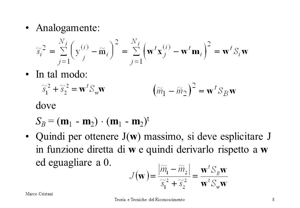 Marco Cristani Teoria e Tecniche del Riconoscimento9 Derivando ottengo che: che è la trasformata di Fisher.