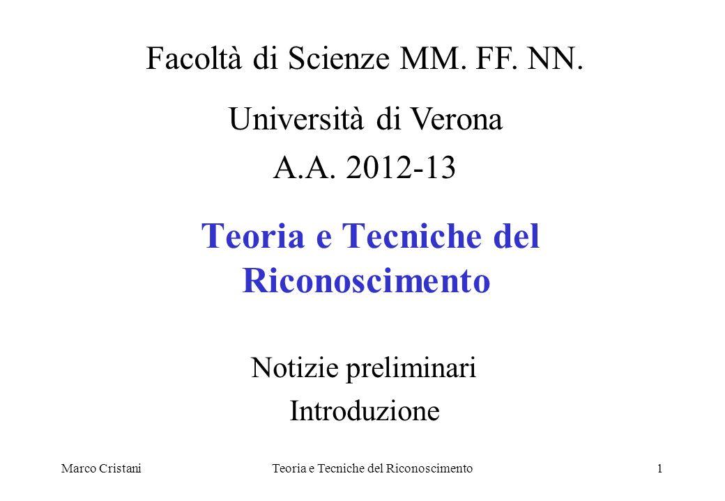 Marco CristaniTeoria e Tecniche del Riconoscimento1 Notizie preliminari Introduzione Facoltà di Scienze MM.