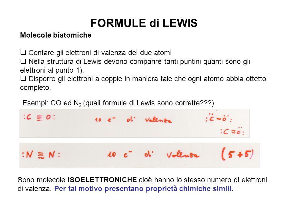 FORMULE di LEWIS Molecole biatomiche Contare gli elettroni di valenza dei due atomi Nella struttura di Lewis devono comparire tanti puntini quanti son