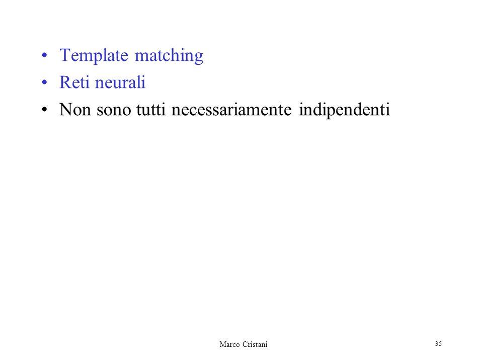 Marco Cristani 35 Template matching Reti neurali Non sono tutti necessariamente indipendenti