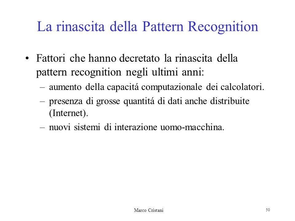 Marco Cristani 50 La rinascita della Pattern Recognition Fattori che hanno decretato la rinascita della pattern recognition negli ultimi anni: –aumento della capacitá computazionale dei calcolatori.