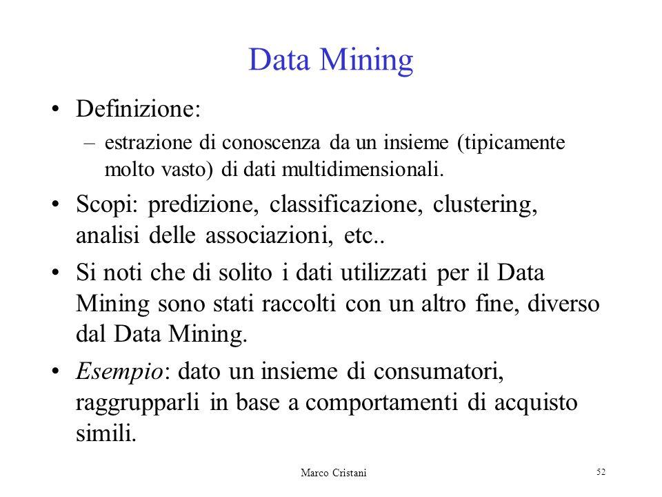 Marco Cristani 52 Data Mining Definizione: –estrazione di conoscenza da un insieme (tipicamente molto vasto) di dati multidimensionali.