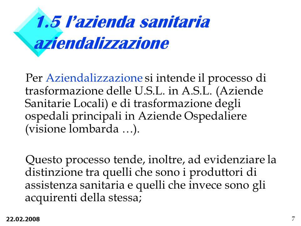 22.02.2008 7 1.5 lazienda sanitaria aziendalizzazione Per Aziendalizzazione si intende il processo di trasformazione delle U.S.L.