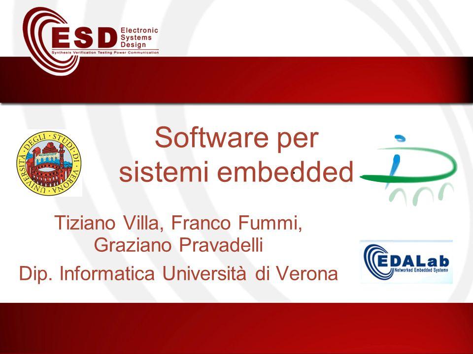 Software per sistemi embedded Tiziano Villa, Franco Fummi, Graziano Pravadelli Dip. Informatica Università di Verona