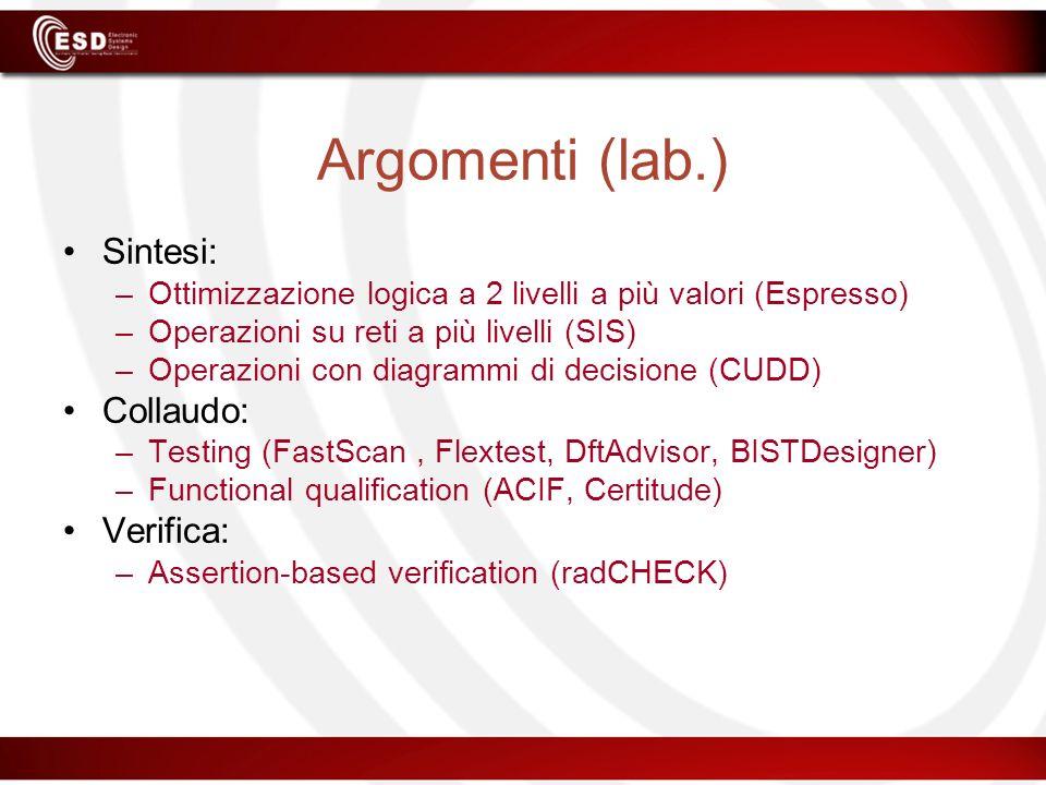 Argomenti (lab.) Sintesi: –Ottimizzazione logica a 2 livelli a più valori (Espresso) –Operazioni su reti a più livelli (SIS) –Operazioni con diagrammi