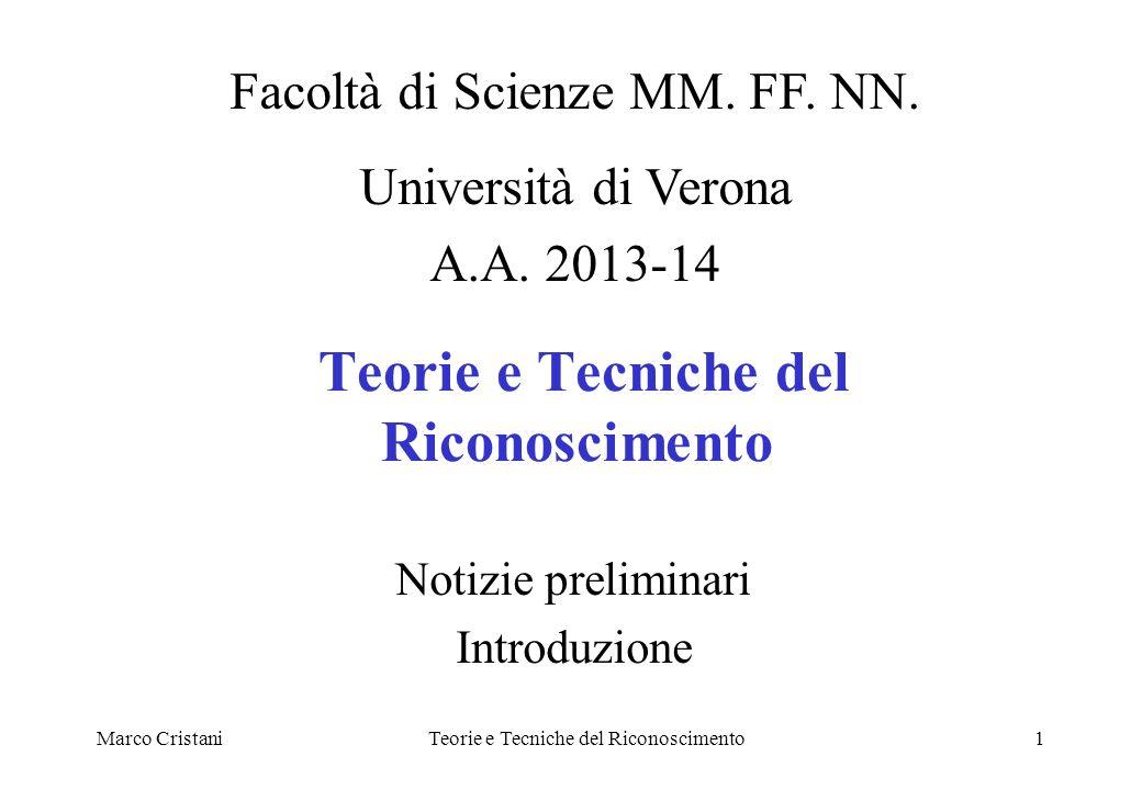 Marco CristaniTeorie e Tecniche del Riconoscimento1 Notizie preliminari Introduzione Facoltà di Scienze MM. FF. NN. Università di Verona A.A. 2013-14