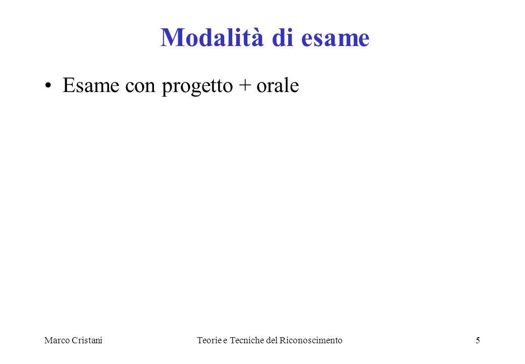 Marco CristaniTeorie e Tecniche del Riconoscimento5 Modalità di esame Esame con progetto + orale