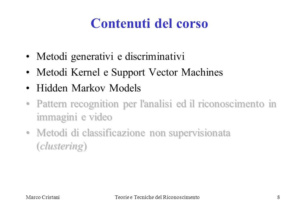 Marco CristaniTeorie e Tecniche del Riconoscimento8 Metodi generativi e discriminativi Metodi Kernel e Support Vector Machines Hidden Markov Models Pa
