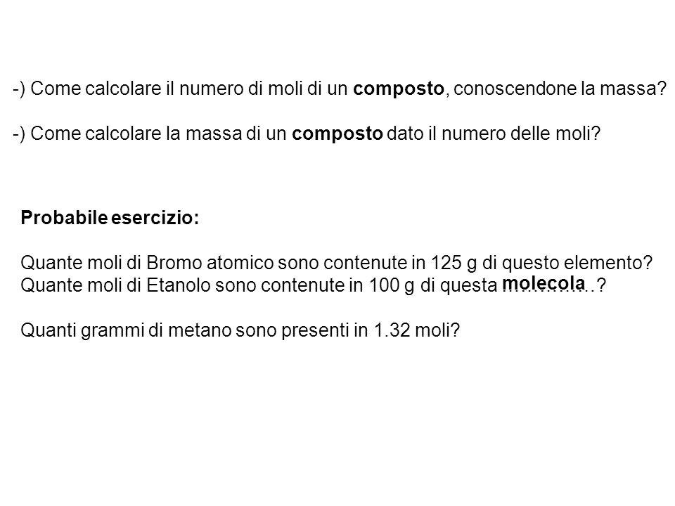 -) Come calcolare il numero di moli di un composto, conoscendone la massa? -) Come calcolare la massa di un composto dato il numero delle moli? Probab