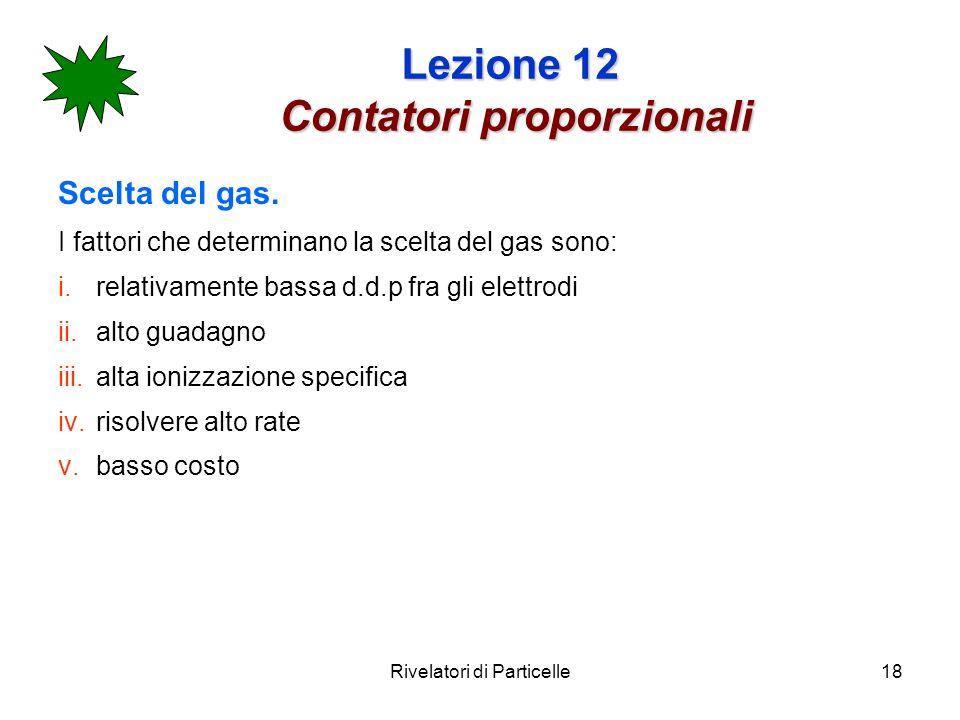 Rivelatori di Particelle18 Lezione 12 Contatori proporzionali Scelta del gas.