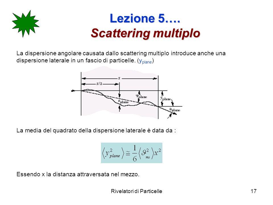 Rivelatori di Particelle17 Lezione 5….