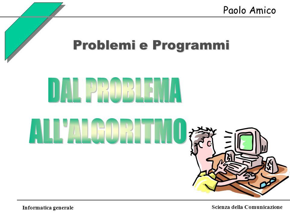 Informatica generale Scienza della Comunicazione Paolo Amico Problemi e Programmi