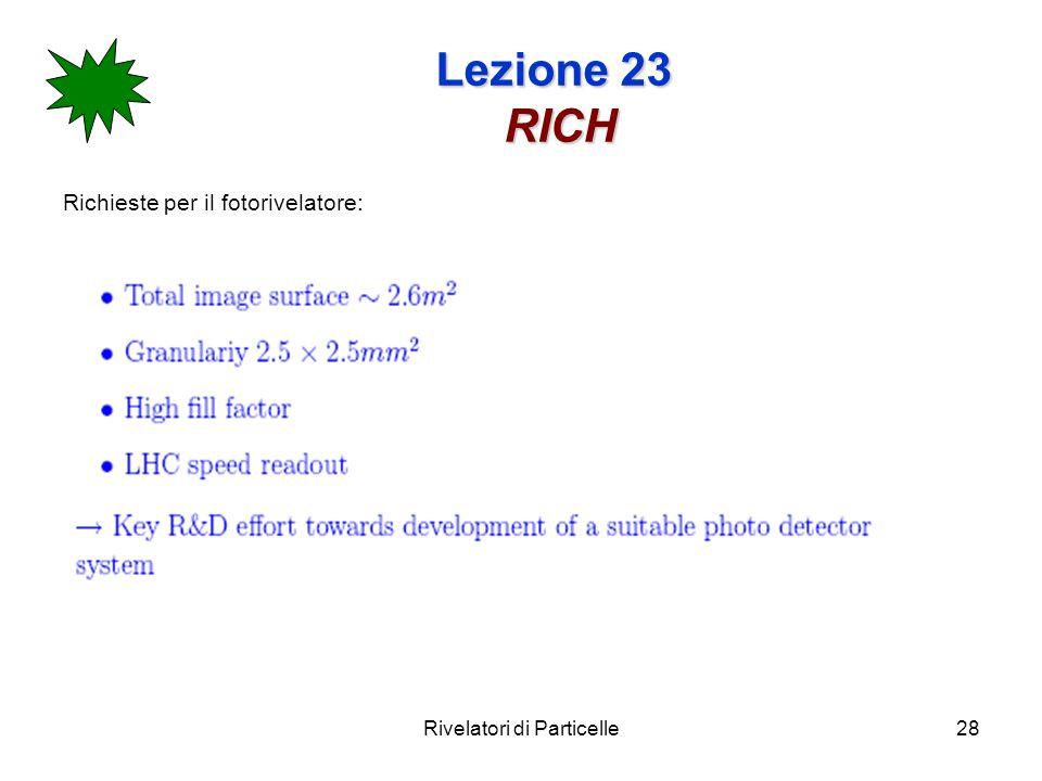 Rivelatori di Particelle28 Lezione 23 RICH Richieste per il fotorivelatore: